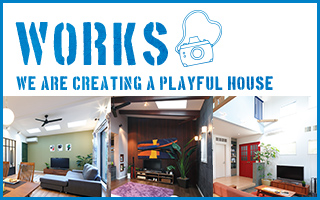WORKS We are creating a playful house!